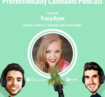 Professionally Cannabis Podcast - Tracy Ryan - NKore - CannaKids - Saving Sophie